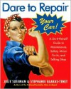 Dare To Repair Your Car: A Do-It-Herself Guide to Maintenance, Safety, Minor Fix-Its, and Talking Shop - Julie Sussman, Stephanie Glakas-Tenet