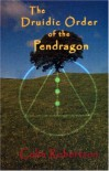 The Druidic Order of the Pendragon: The Teachings and Rites of an Ancient Order -