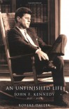 An Unfinished Life: John F. Kennedy, 1917-1963 - Robert Dallek