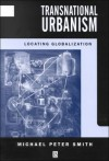 Transnational Urbanism: Locating Globalization - Michael Peter Smith