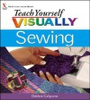 Teach Yourself Visually: Sewing - Debbie Colgrove