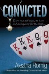 Convicted (Consequences #3) -  Aleatha Romig