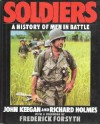 Soldiers: A History Of Men In Battle - John Keegan, Frederick Forsyth, Richard      Holmes