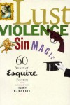 Lust, Violence, Sin, Magic: Sixty Years of Esquire Fiction - Lawrence Rust Hills, Will Blythe, Erika Mansourian