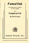 """Fumed Oak; An Unpleasant Comedy In Two Scenes From """"Tonight At 8: 30"""" - Noël Coward"""