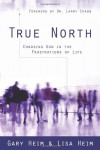 True North: Choosing God in the Frustrations of Life - Gary Heim, Lisa Heim