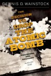 The Decision to Drop the Atomic Bomb: Hiroshima and Nagasaki: August 1945 - Dennis D. Wainstock