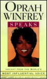 Oprah Winfrey Speaks: Insight from the World's Most Influential Voice - Janet C. Lowe, Janet Lowe