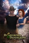 Homegrown Dandelions (Dandelion Series Book 1) - Judith Bronte