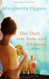 Der Duft von Erde und Zitronen: Roman - Margherita Oggero