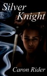 Silver Knight (The Silver Series) - Caron Rider