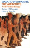 The Arrivants: A New World Trilogy--Rights of Passage / Islands / Masks - Edward Kamau Brathwaite