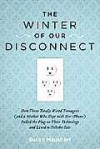 The Winter of Our Disconnect: How Three Totally Wired Teenagers (and a Mother Who Slept with Her iPhone) Pulled the Plug on Their Technology and Lived to Tell the Tale - Susan Maushart
