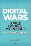 Digital Wars: Apple, Google, Microsoft and the Battle for the Internet - Charles Arthur