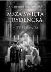 Msza św. Trydencka. Mity i prawda - Grzegorz Śniadoch IBP