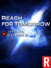 Reach for Tomorrow - Arthur C. Clarke