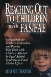 Reaching Out to Children with FAS/FAE: A Handbook for Teachers, Counselors, and Parents Who Live and Work with Children Affected by Fetal Alcohol Syndrome - Diane Davis
