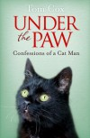 Under the Paw: Confessions of a Cat Man - Tom Cox