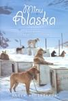 Minu Alaska. Kasvatamas kelgukoeri ja iseennast - Maria Kupinskaja, Liis Kängsepp,  Epp Petrone