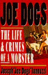 Joe Dogs: The Life & Crimes of a Mobster - Joseph Iannuzzi
