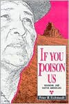 If You Poison Us: Uranium and Native Americans - Peter H. Eichstaedt,  Murrae Haynes (Photographer)