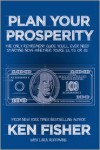 Plan Your Prosperity: The Only Retirement Guide You'll Ever Need, Starting Now--Whether You're 22, 52 or 82 - Ken Fisher
