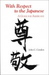With Respect to the Japanese: A Guide for Westerners (Interact Series) - John C. Condon