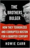 The Brothers Bulger - Howie Carr, Michael Prichard