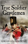 True Soldier Gentlemen  - Adrian Goldsworthy