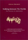 Walking Between the Worlds : The Science of Compassion - Gregg Braden