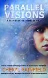 Parallel Visions (A Teen Psychic Novel) - Cheryl Rainfield