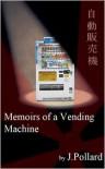 Memoirs of a Vending Machine - James Pollard