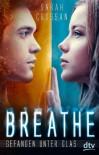 Breathe - Gefangen unter Glas  - Sarah Crossan, Birgit Niehaus