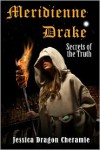 Meridienne Drake: Secrets of the Truth - Jessica Dragon Cheramie