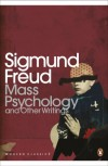 Mass Psychology (Modern Classics Translated Texts) - Sigmund Freud, Jim Underwood, Jacqueline Rose
