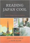 Reading Japan Cool: Patterns of Manga Literacy and Discourse - John Ingulsrud