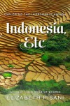 Indonesia, Etc.: Exploring the Improbable Nation - Elizabeth Pisani