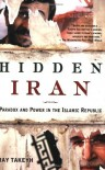 Hidden Iran: Paradox and Power in the Islamic Republic - Ray Takeyh