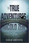 The True Adventures of Nicolo Zen - Nicholas Christopher