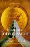 Informed Intercession: Transforming Your Community Through Spiritual Mapping and Strategic Prayer - George K.,  Jr. Otis