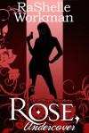 Rose, Undercover - RaShelle Workman