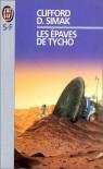 Les épaves de Tycho et autres récits - Clifford D. Simak