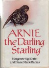 Arnie, the Darling Starling - Margarete Sigl Corbo, Diane Marie Barras
