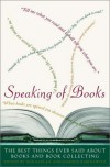 Speaking of Books: The Best Things Ever Said About Books and Book Collecting - Rob Kaplan, Harold Rabinowitz