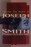 Inside the Mind of Joseph Smith: Psychobiography and the Book of Mormon - Robert D. Anderson