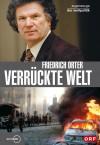 Verr�ckte Welt   Augenzeuge Der Weltpolitik - Friedrich Orter
