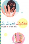 So Super Stylish - Rose Wilkins