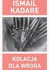 Kolacja dla wroga - Ismail Kadare