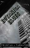 Botanica Blues - Tristan J. Tarwater