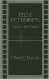 Film Feminisms: Theory and Practice - Mary C. Gentile